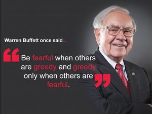 "Warren Buffett once said that as an investor, it is wise to be ""Fearful when others are greedy and greedy when others are fearful."""